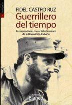 guerrillero del tiempo: conversaciones con el lider historico de la revolucion cubana-fidel castro ruiz-katiuska blanco-9788415313588