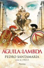 el aguila y la lambda-pedro santamaria-9788415433088