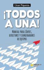 ¡todos a una! manual para lideres, directores y coordinadores de equipos-cesar piqueras-9788416115488