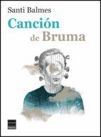 cancion de bruma-santi balmes-9788416223688