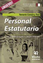 PERSONAL ESTATUTARIO DEL SERVICIO DE SALUD DE CASTILLA LA MANCHA. TEMARIO COMÚN Y TEST.