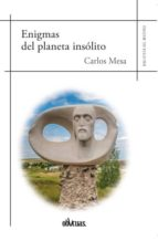 enigmas del planeta insolito carlos mesa 9788416967988