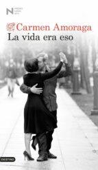 la vida era eso (premio nadal 2014)-carmen amoraga-9788423347988