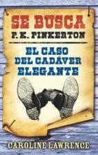 se busca p.k. pinkerton: el caso del cadaver elegante caroline lawrence 9788424646288