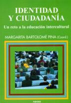 identidad y ciudadania: un reto a la educacion intercultural margarida bartolome pina 9788427713888