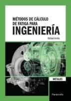 metodos de calculo de fatiga para ingenieria: metales rafael aviles gonzalez 9788428335188