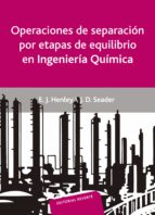 operaciones de separacion por etapas de equilibrio en ingenieria quimica e. henley j. seader 9788429179088