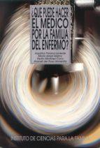 ¿que puede hacer el medico por la familia del enfermo?-maria abad alamo-pedro martinez cano-aquilino polaino lorente-aquilino polaino-lorente-9788432132988