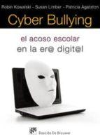 cyber bulling: el acoso escolar en la era digital r. kowalski s. limber 9788433023988