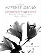el evangelio lee nuestro anhelo: comentario al evangelio de cada dia  (ciclo b-2017/2018)-enrique martinez lozano-9788433029188