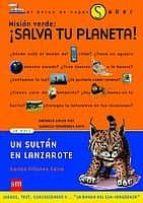 mision verde: ¡salva tu planeta!; un sultan en lanzarote-ignacio fernandez bayo-antonio calvo roy-carlos villanes-9788434886988