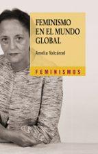 feminismo en el mundo global amelia valcarcel 9788437625188