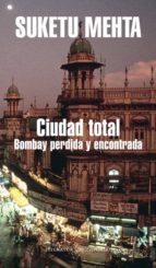 ciudad total: bombay perdida y encontrada suketu mehta 9788439720188