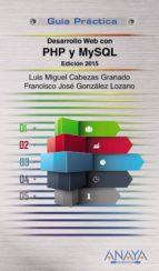 desarrollo web con php y mysql. edición 2015 luis miguel cabezas granado francisco jose gonzalez lozano 9788441535688