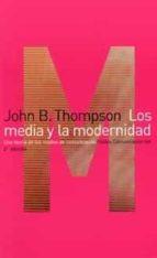 los media y la modernidad: una teoria de los medios de comunicaci on john thompson 9788449305788