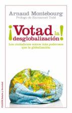 votad la desglobalizacion: la ciudadania mas fuerte que el poder economico arnaud montebourg 9788449326288