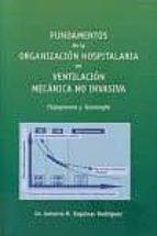 fundamentos de la organizacion hospitalaria en ventilacion mecani ca no invasiva-antonio m. esquinas rodriguez-9788461458288