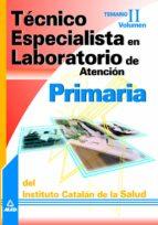 TECNICO ESPECIALISTA EN LABORATORIO DE ATENCION PRIMARIA DEL INST ITUTO CATALAN DE LA SALUD: TEMARIO (VOL. II)