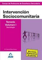 CUERPO DE PROFESORES DE ENSEÑANZA SECUNDARIA. INTERVENCION SOCIOC OMUNITARIA. TEMARIO (VOL. I)