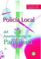 POLICÍA LOCAL DEL AYUNTAMIENTO DE PAMPLONA. TEMARIO DE LEGISLACIÓ N