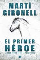 el primer heroe: la gran novela sobre la prehistoria-marti gironell-9788466652988