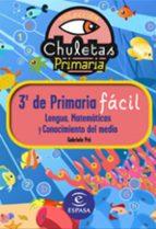chuletas para 3º de primaria facil: lengua, matematicas y conocim iento del medio-gabriela pro-9788467032888