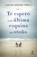te espero en la última esquina del otoño (ebook)-casilda sanchez varela-9788467049688