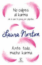 no culpes al karma de lo que te pasa por gilipollas + ante todo, mucho karma (ebook)-laura norton-9788467054088