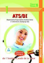 ATS/DI ATENCIO ESPECIALITZADA DE L´INSTITUT CATALA DE LA SALUT- DIPLOMAT/DA ESPECIALISTA SANITARI/TARIA D INFERMERIA (SUBGRUP A2). TEMARI. VOLUMEN I