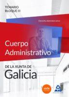 CUERPO ADMINISTRATIVO DE LA XUNTA DE GALICIA. TEMARIO BLOQUE III (DERECHO ADMINISTRATIVO)