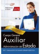 CUERPO GENERAL AUXILIAR DE LA ADMINISTRACIÓN DEL ESTADO. TEST Y SIMULACROS DE EXAMEN (PRIMER EJERCICIO)