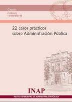 22 casos practicos sobre administracion publica 9788473514088