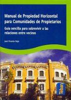 manual de propiedad horizontal para comunidades de propietarios: guia sencilla para sobrevivir a las relaciones entre vecinos jose vicente rojo 9788473603188