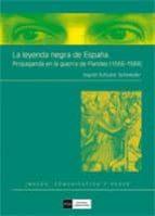 la leyenda negra de españa: propaganda en la guerra de flandes (1 566-1584)-ingrid schulze schneider-9788474919288
