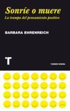 sonrie o muere: trampa del pensamiento positivo-barbara ehrenreich-9788475069388