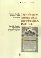 capitalismo e historia de la electrificacion 1890 1930 horacio capel vicente casals costa 9788476287088