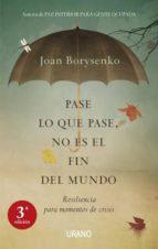 pase lo que pase, no es el fin del mundo: resiliencia para moment os de crisis-joan borysenko-9788479537388
