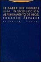 el saber del hombre: una introduccion al pensamiento de hegel eduardo alvarez 9788481644388