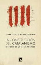 la construccion del catalanismo: historia de un afan politico-jaume claret-9788483198988