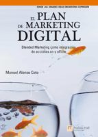 el plan de marketing digital: blended marketing como integracion de acciones on y off line manuel alonso coto 9788483224588