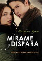 mirame y dispara (novela ganadora premio ellas juvenil romantica)-alessandra neymar-9788484418788