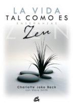 la vida tal como es: enseñanzas zen charlotte joko beck 9788484452188