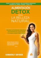 alimentacion detox para la belleza natural: descubre los 50 alimentos mas eficaces para transformar tu cuerpo, llenarte de   energia y mostrar toda tu belleza kimberly snyder 9788484455288