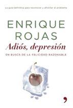 adios, depresion: en busca de la felicidad razonable-enrique rojas-9788484605188