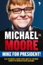 mike for president: la verdad y nada mas que la verdad sobre la d emocracia yanqui michael moore 9788484607588