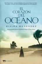 el corazon del oceano: una novela sobre la primera expedicion de mujeres al nuevo mundo elvira menendez 9788484608288