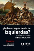 ¿podemos seguir siendo de izquierdas?-santiago alba rico-9788486469788