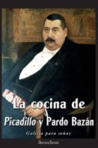 la cocina de picadillo y pardo bazan (galicia para soñar; 13) francisco (dir) rodriguez iglesias 9788487244988