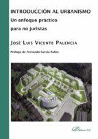 introduccion al urbanismo, un enfoque practico para no juristas jose luis vicente palencia 9788490319888