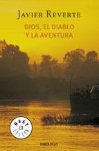 dios, el diablo y la aventura (ebook)-javier reverte-9788490629888